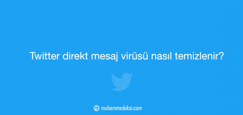 Twitter direkt mesaj virüsü nasıl temizlenir?